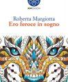 Ero feroce in sogno - Copertina - Roberta Margiotta